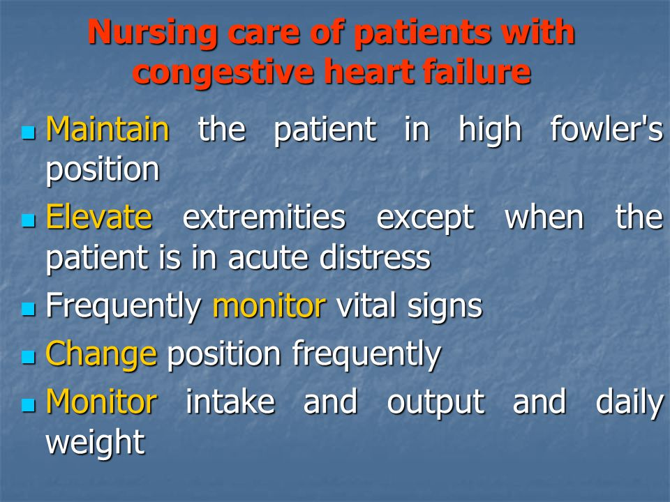Maintain the patient in high fowler's position Maintain the patient in high fowler's position Elevate extremities except when the patient is in acute