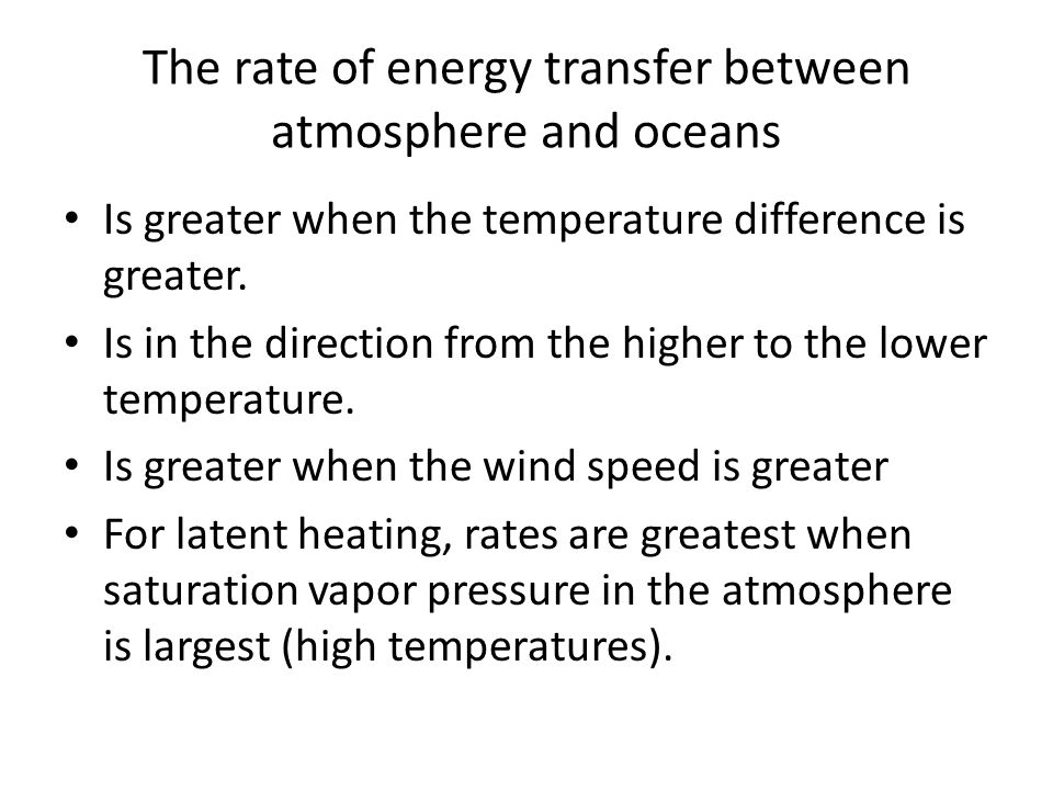 The rate of energy transfer between atmosphere and oceans Is greater when the temperature difference is greater.
