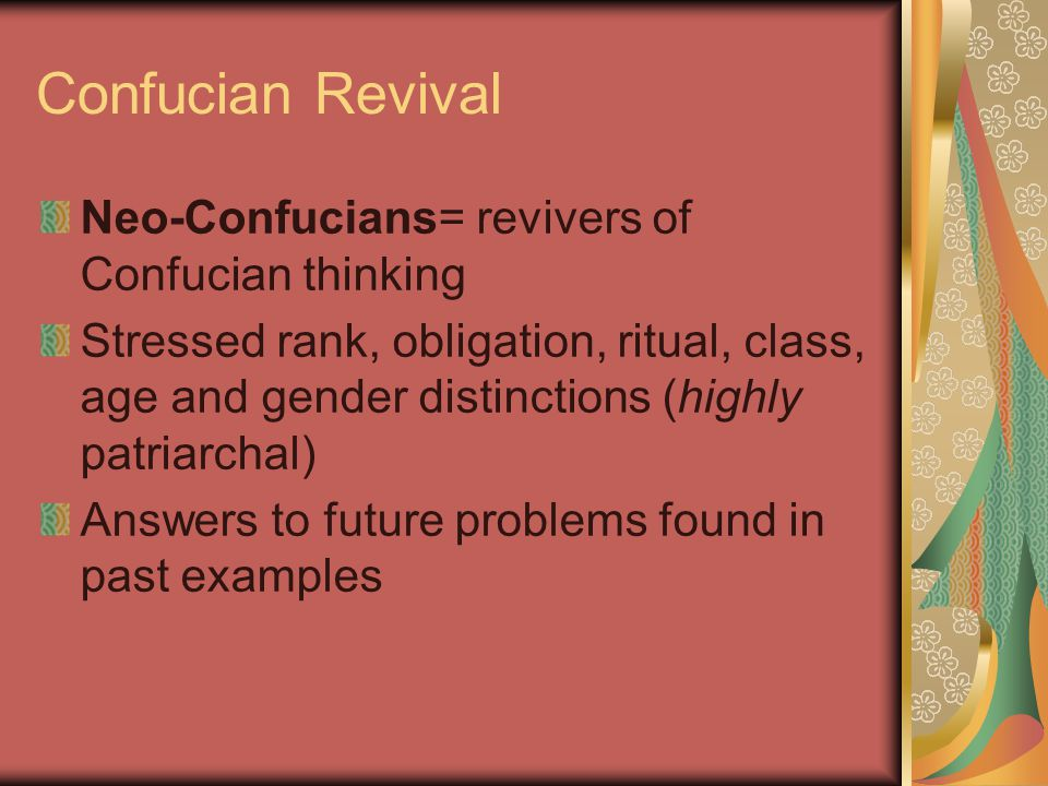 Confucian Revival Neo-Confucians= revivers of Confucian thinking Stressed rank, obligation, ritual, class, age and gender distinctions (highly patriar