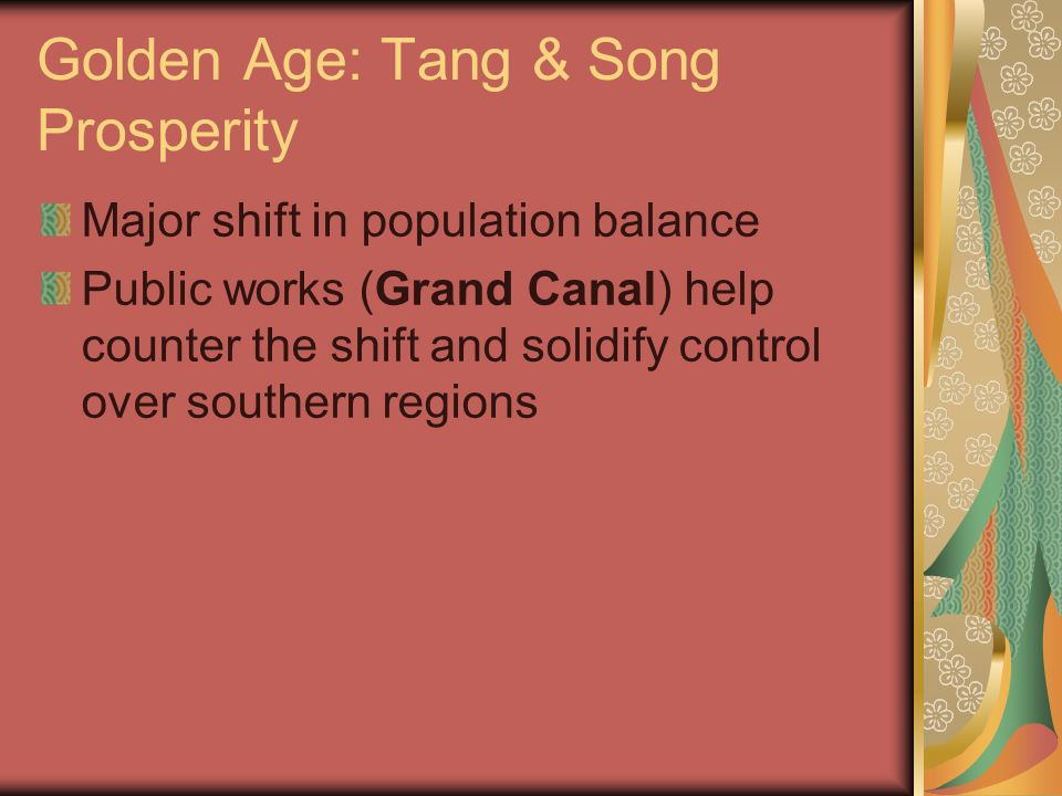 Golden Age: Tang & Song Prosperity Major shift in population balance Public works (Grand Canal) help counter the shift and solidify control over south