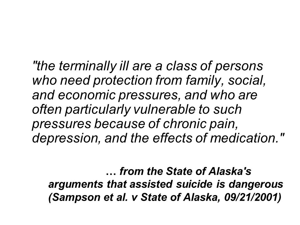 … from the State of Alaska s arguments that assisted suicide is dangerous (Sampson et al.