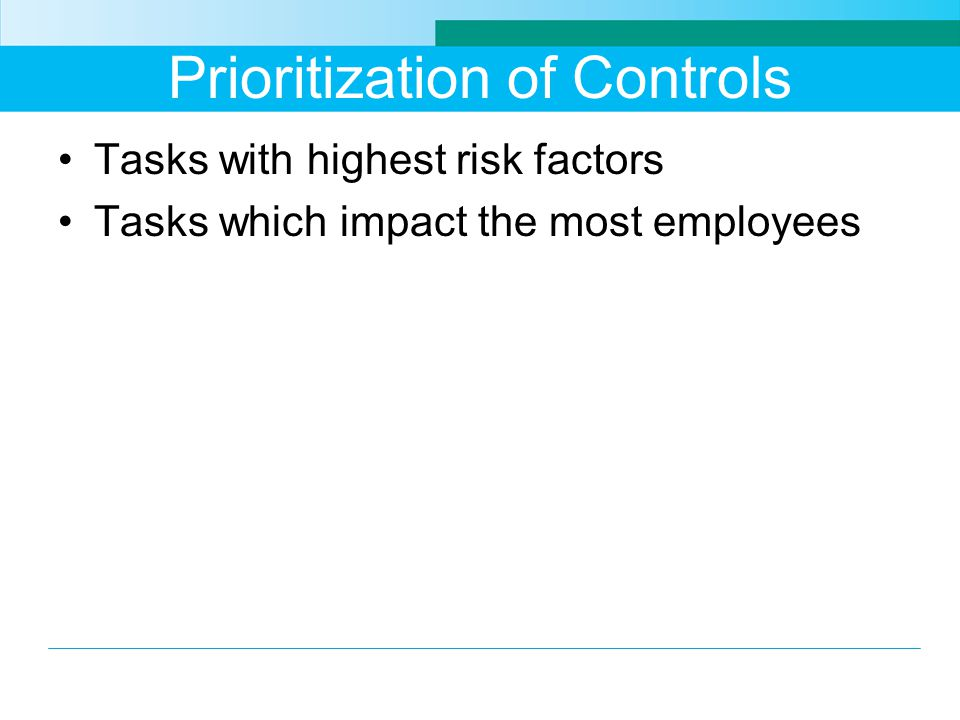 Prioritization of Controls Tasks with highest risk factors Tasks which impact the most employees