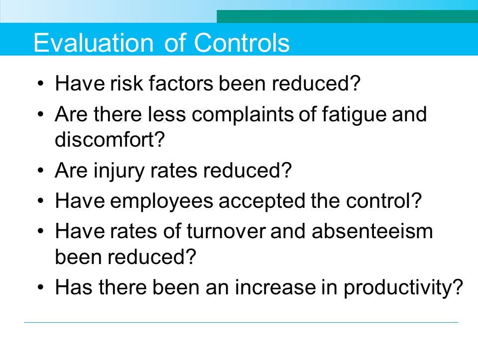 Evaluation of Controls Have risk factors been reduced.