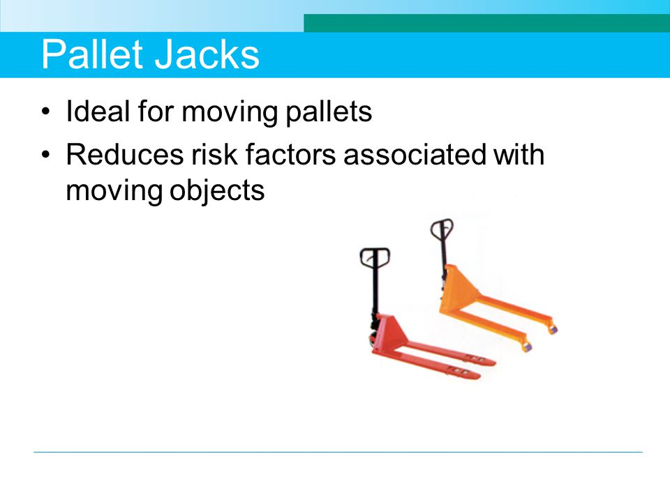 Pallet Jacks Ideal for moving pallets Reduces risk factors associated with moving objects