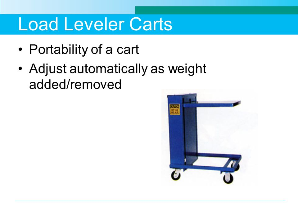 Load Leveler Carts Portability of a cart Adjust automatically as weight added/removed