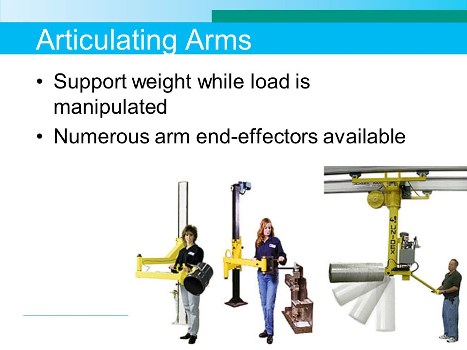 Articulating Arms Support weight while load is manipulated Numerous arm end-effectors available