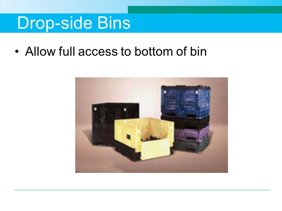 Drop-side Bins Allow full access to bottom of bin