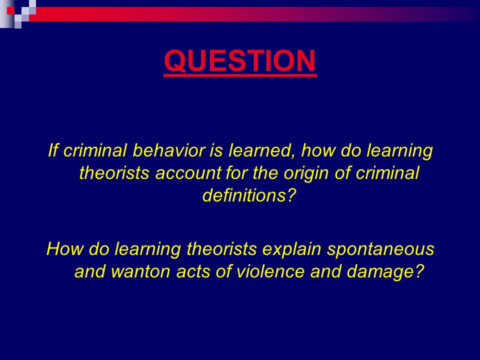 QUESTION If criminal behavior is learned, how do learning theorists account for the origin of criminal definitions.