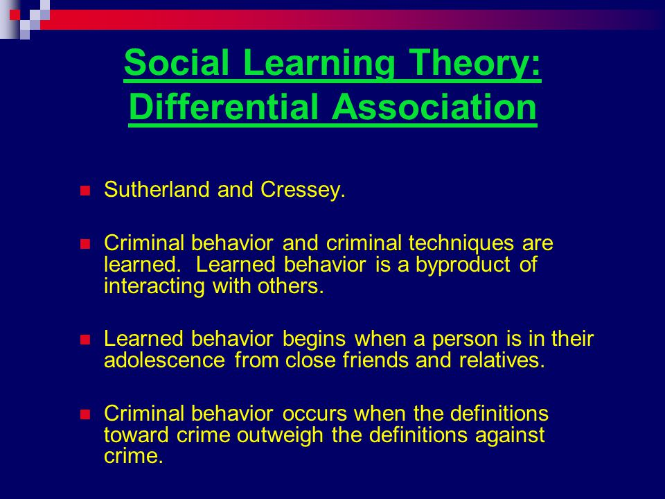 Social Learning Theory: Differential Association Major Premise: People learn to commit crime from exposure to antisocial definitions.