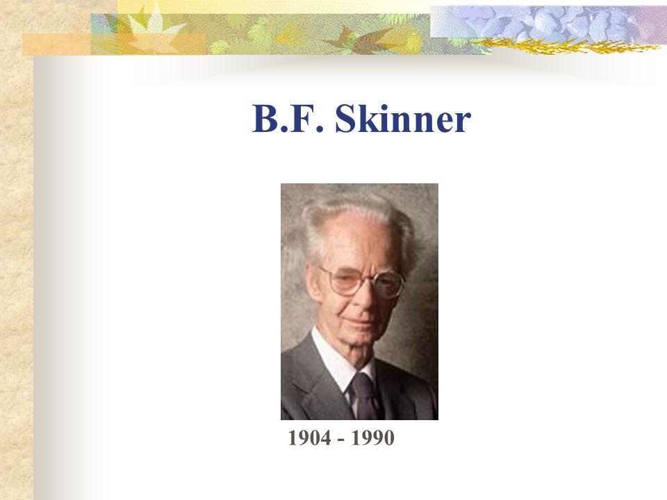 B.F. Skinner 1904 - 1990