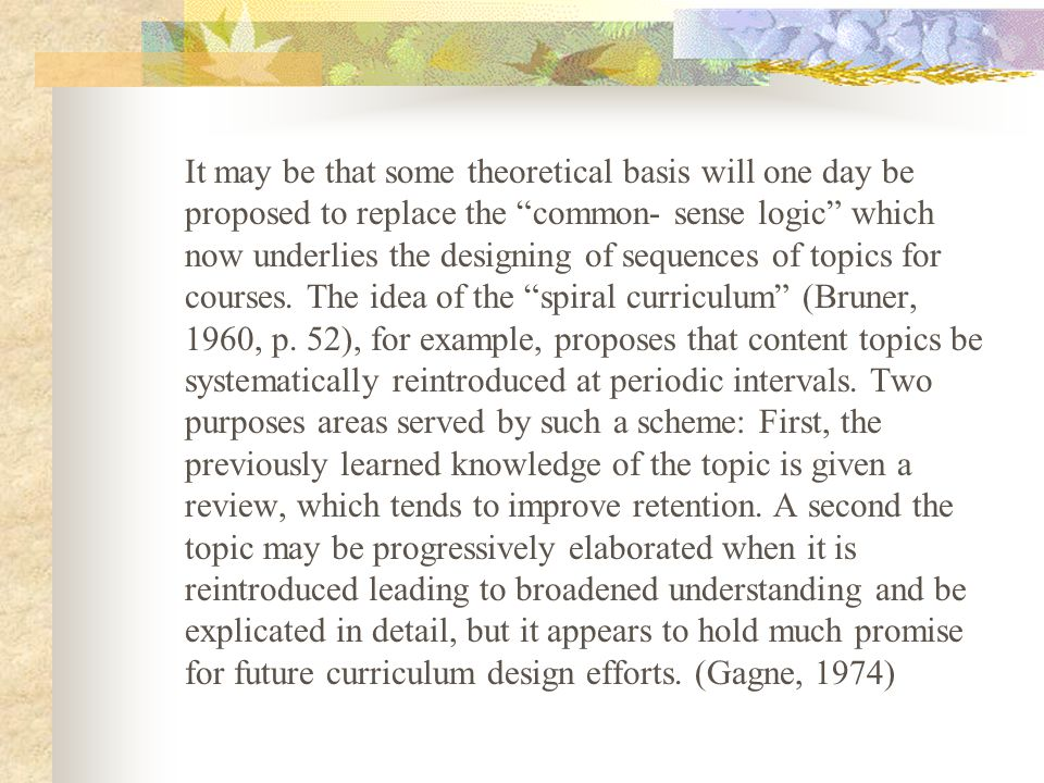 It may be that some theoretical basis will one day be proposed to replace the common- sense logic which now underlies the designing of sequences of topics for courses.