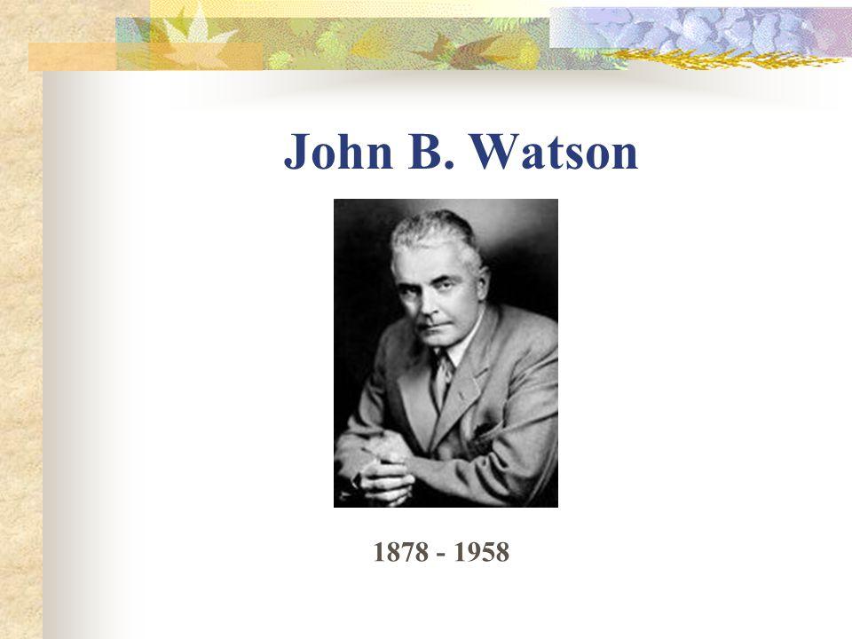 John B. Watson 1878 - 1958