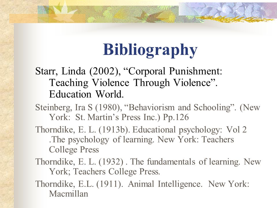Bibliography Starr, Linda (2002), Corporal Punishment: Teaching Violence Through Violence .