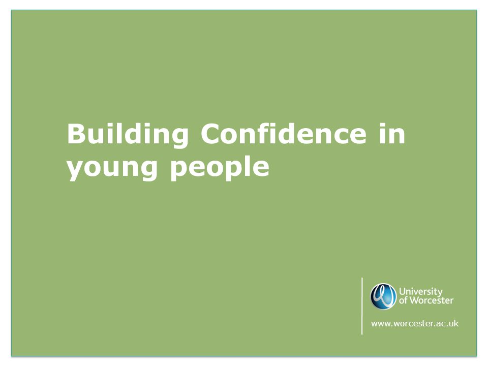 Building Confidence in young people www.worcester.ac.uk