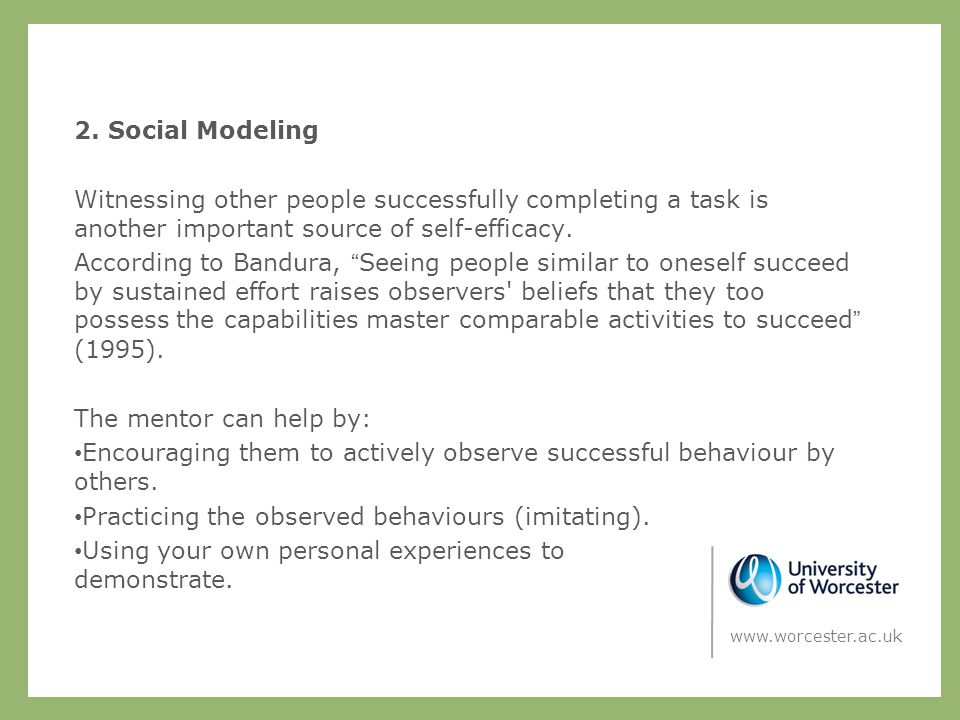 """2. Social Modeling Witnessing other people successfully completing a task is another important source of self-efficacy. According to Bandura, """"Seeing"""