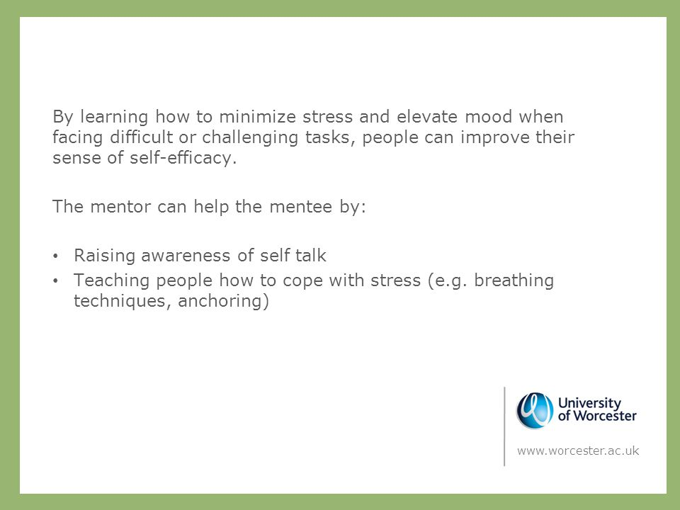 By learning how to minimize stress and elevate mood when facing difficult or challenging tasks, people can improve their sense of self-efficacy.
