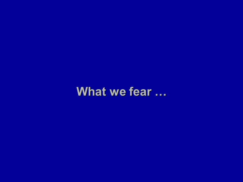 What we fear …