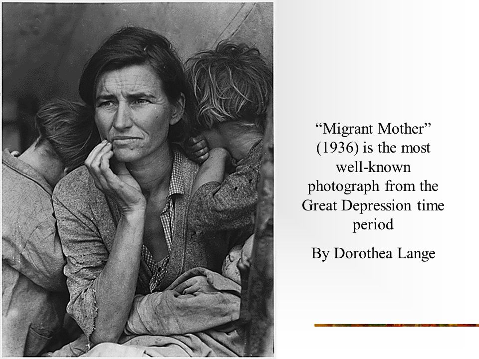 Migrant Mother (1936) is the most well-known photograph from the Great Depression time period By Dorothea Lange