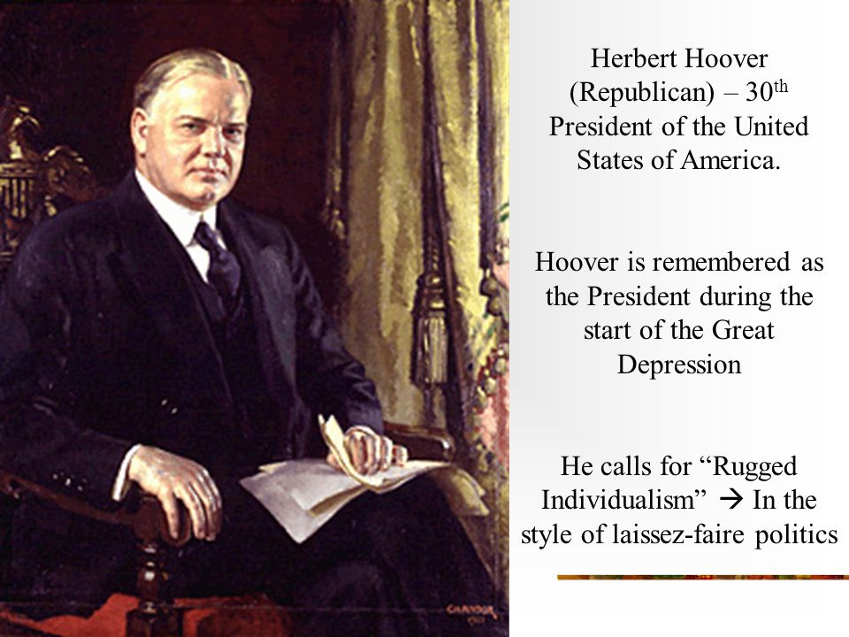 Herbert Hoover (Republican) – 30 th President of the United States of America.