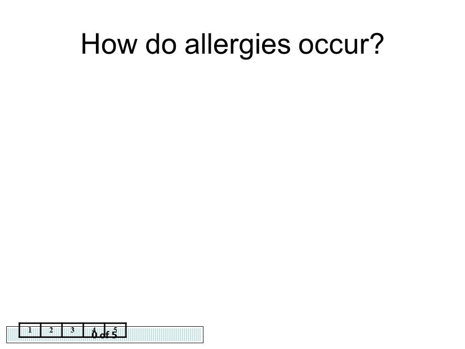 0 of 5 12345 How do allergies occur?