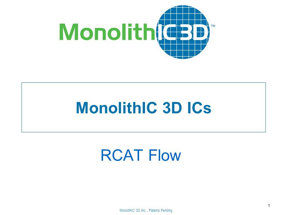 MonolithIC 3D Inc., Patents Pending MonolithIC 3D ICs RCAT Flow 1 MonolithIC 3D Inc., Patents Pending