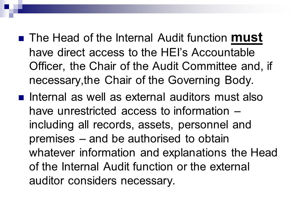 The Head of the Internal Audit function must have direct access to the HEI's Accountable Officer, the Chair of the Audit Committee and, if necessary,the Chair of the Governing Body.