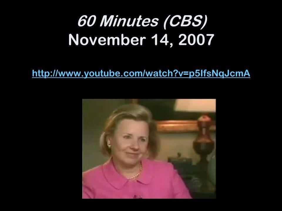 60 Minutes (CBS) November 14, 2007 http://www.youtube.com/watch v=p5IfsNqJcmA http://www.youtube.com/watch v=p5IfsNqJcmA