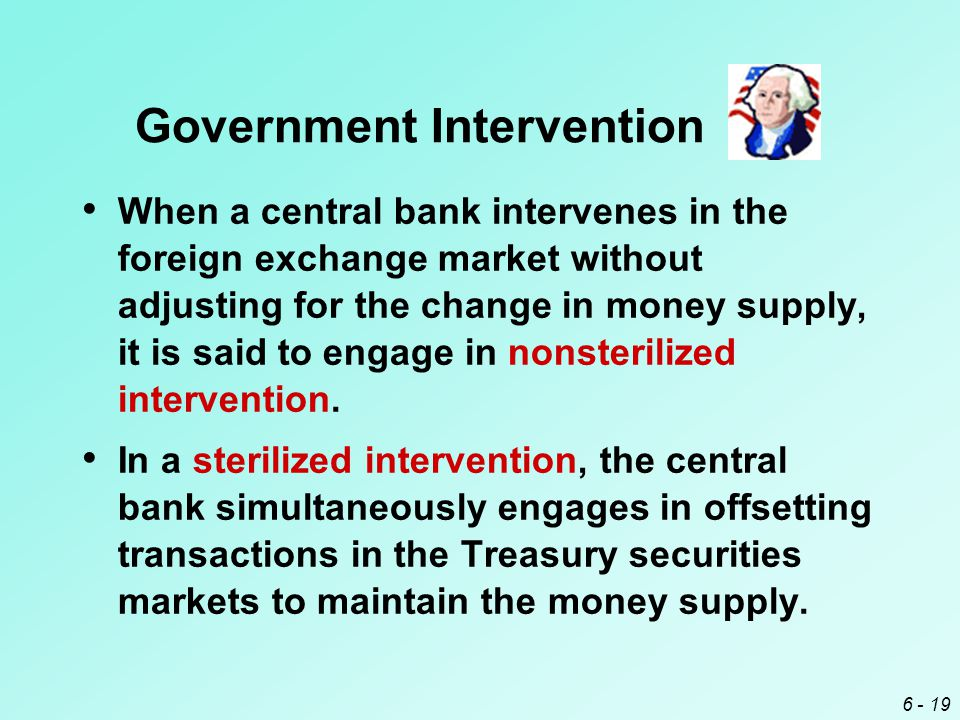 6 - 19 When a central bank intervenes in the foreign exchange market without adjusting for the change in money supply, it is said to engage in nonsterilized intervention.