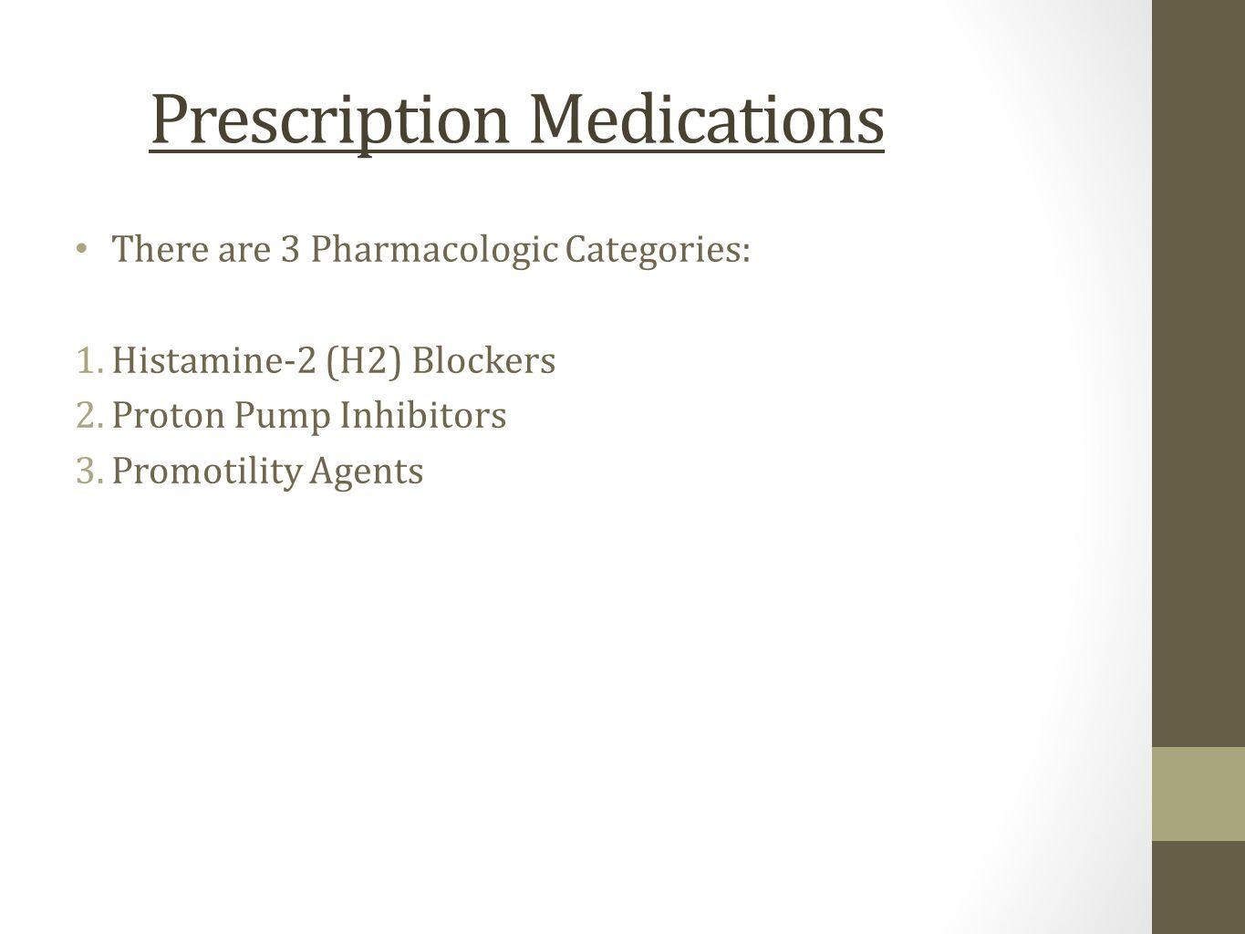 Prescription Medications There are 3 Pharmacologic Categories: 1.Histamine-2 (H2) Blockers 2.Proton Pump Inhibitors 3.Promotility Agents