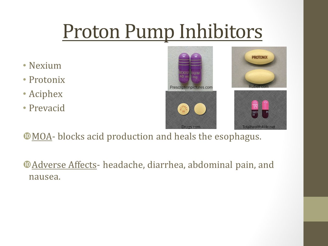 Proton Pump Inhibitors Nexium Protonix Aciphex Prevacid  MOA- blocks acid production and heals the esophagus.