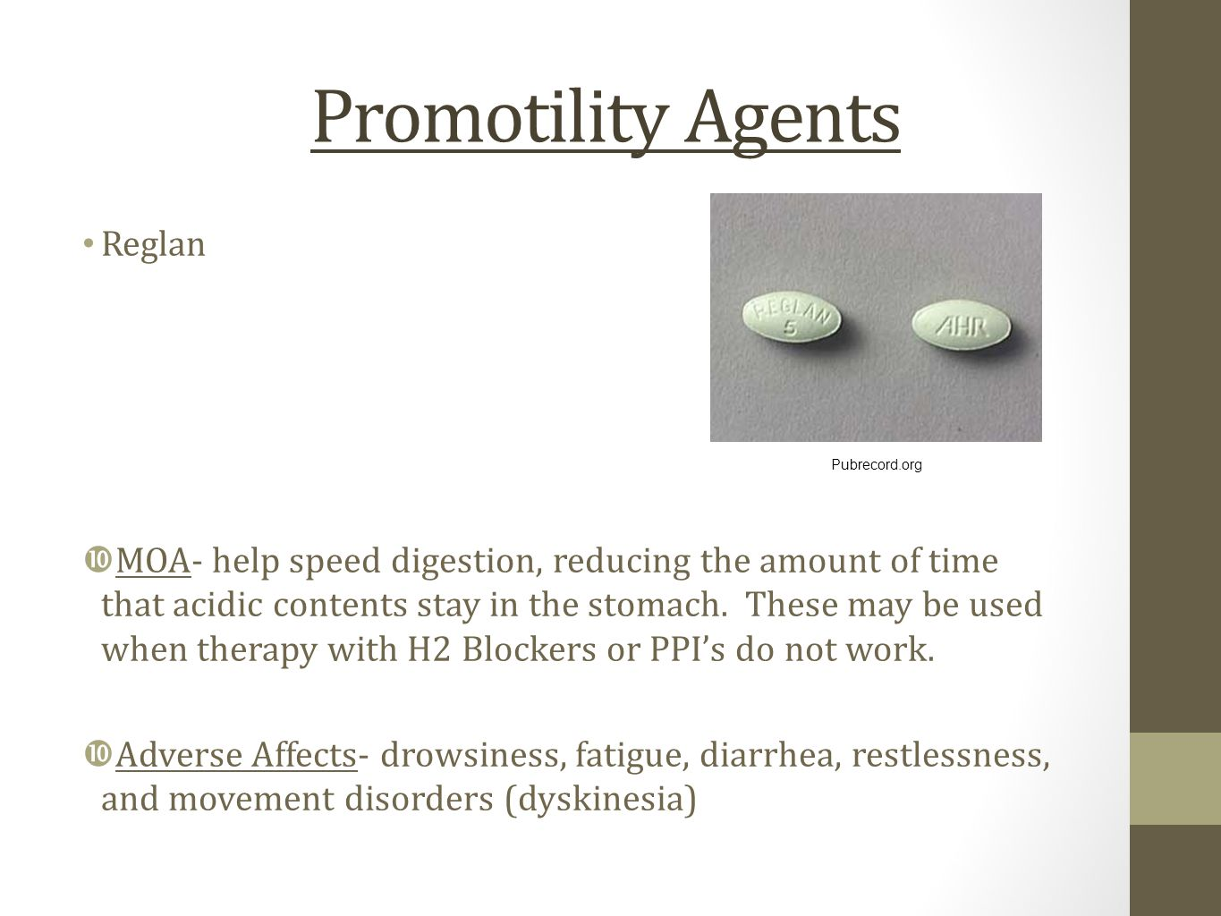 Promotility Agents Reglan  MOA- help speed digestion, reducing the amount of time that acidic contents stay in the stomach. These may be used when th