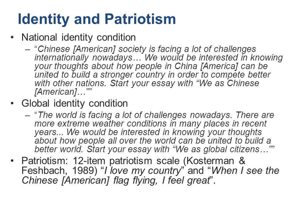 Identity and Patriotism National identity condition – Chinese [American] society is facing a lot of challenges internationally nowadays… We would be interested in knowing your thoughts about how people in China [America] can be united to build a stronger country in order to compete better with other nations.