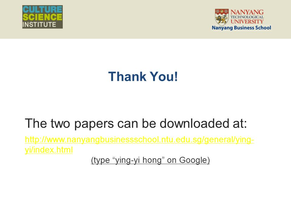 """Thank You! The two papers can be downloaded at: http://www.nanyangbusinessschool.ntu.edu.sg/general/ying- yi/index.html (type """"ying-yi hong"""" on Google"""