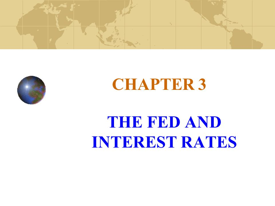 CHAPTER 3 THE FED AND INTEREST RATES