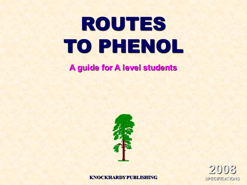 ROUTES TO PHENOL A guide for A level students KNOCKHARDY PUBLISHING 2008 SPECIFICATIONS
