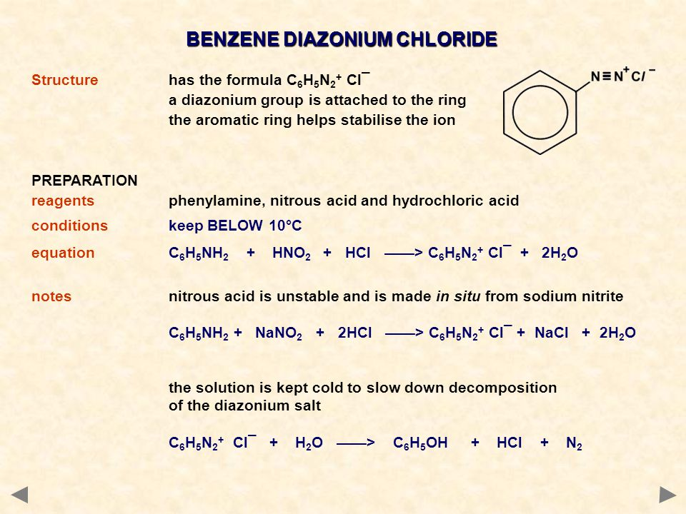 BENZENE DIAZONIUM CHLORIDE Structurehas the formula C 6 H 5 N 2 + Cl¯ a diazonium group is attached to the ring the aromatic ring helps stabilise the