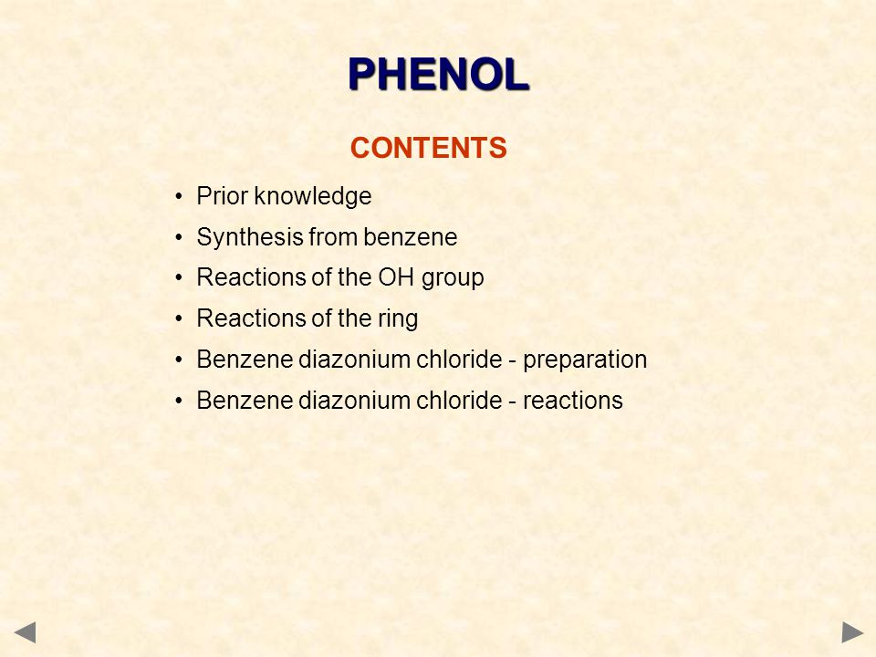 CONTENTS Prior knowledge Synthesis from benzene Reactions of the OH group Reactions of the ring Benzene diazonium chloride - preparation Benzene diazonium chloride - reactions PHENOL