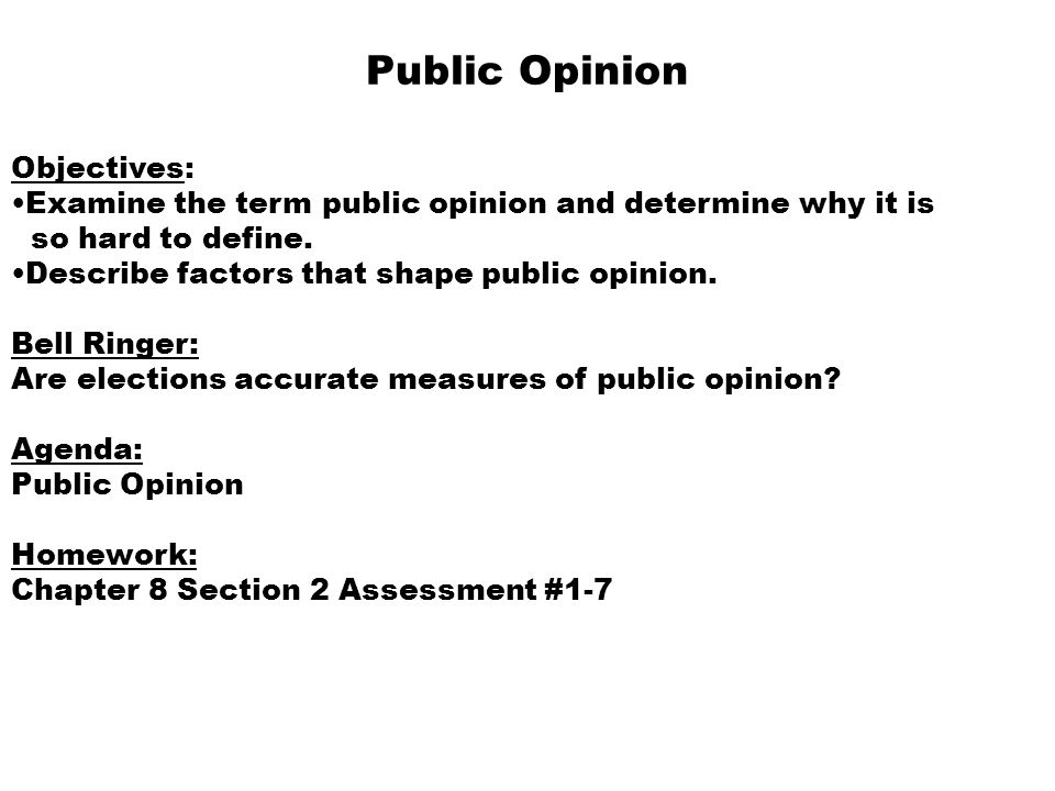 Public Opinion Objectives: Examine the term public opinion and determine why it is so hard to define. Describe factors that shape public opinion. Bell