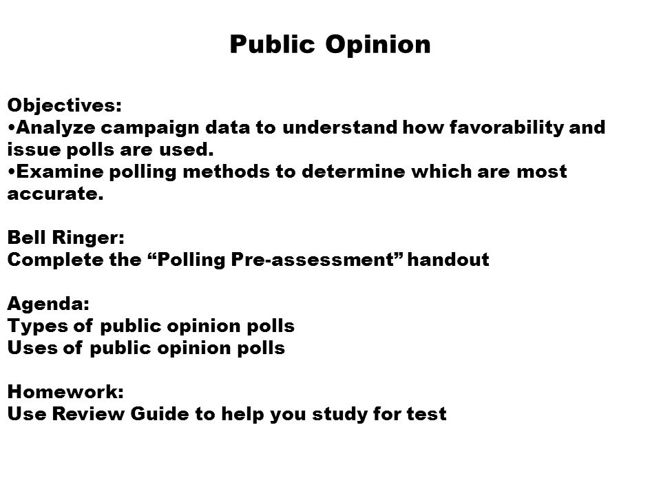 Public Opinion Objectives: Analyze campaign data to understand how favorability and issue polls are used. Examine polling methods to determine which a