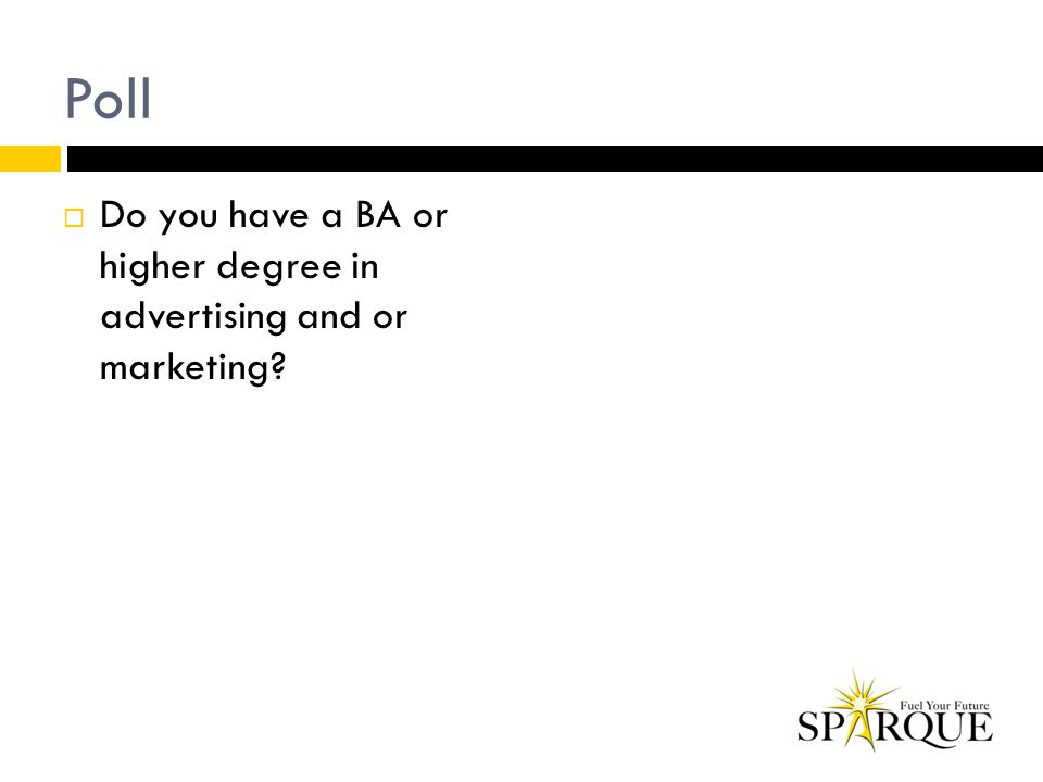 Poll  Do you have a BA or higher degree in advertising and or marketing?