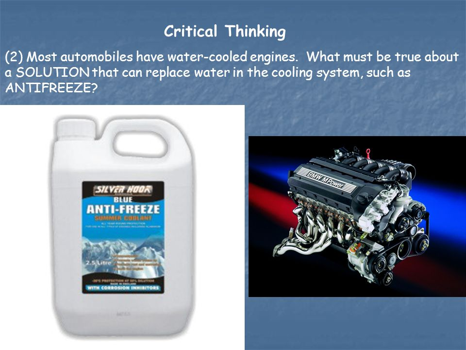 (2) Most automobiles have water-cooled engines. What must be true about a SOLUTION that can replace water in the cooling system, such as ANTIFREEZE? C