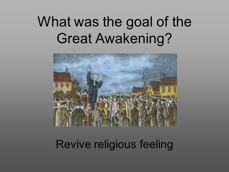 What was the goal of the Great Awakening Revive religious feeling