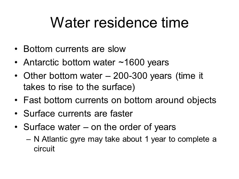 Bottom currents are slow Antarctic bottom water ~1600 years Other bottom water – 200-300 years (time it takes to rise to the surface) Fast bottom curr