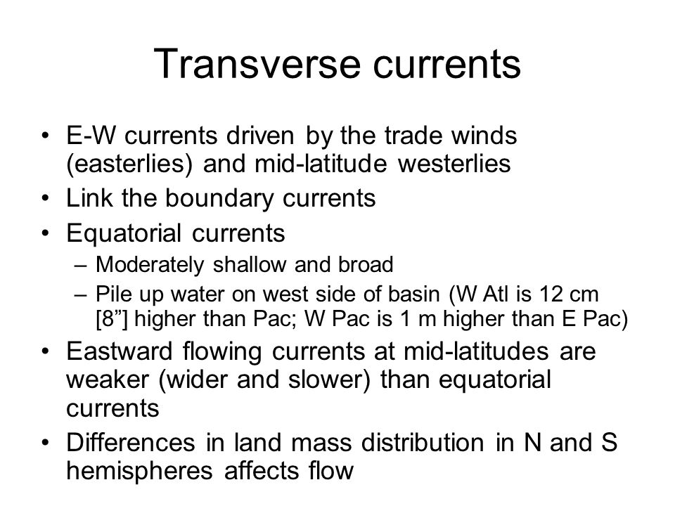 Transverse currents E-W currents driven by the trade winds (easterlies) and mid-latitude westerlies Link the boundary currents Equatorial currents –Mo