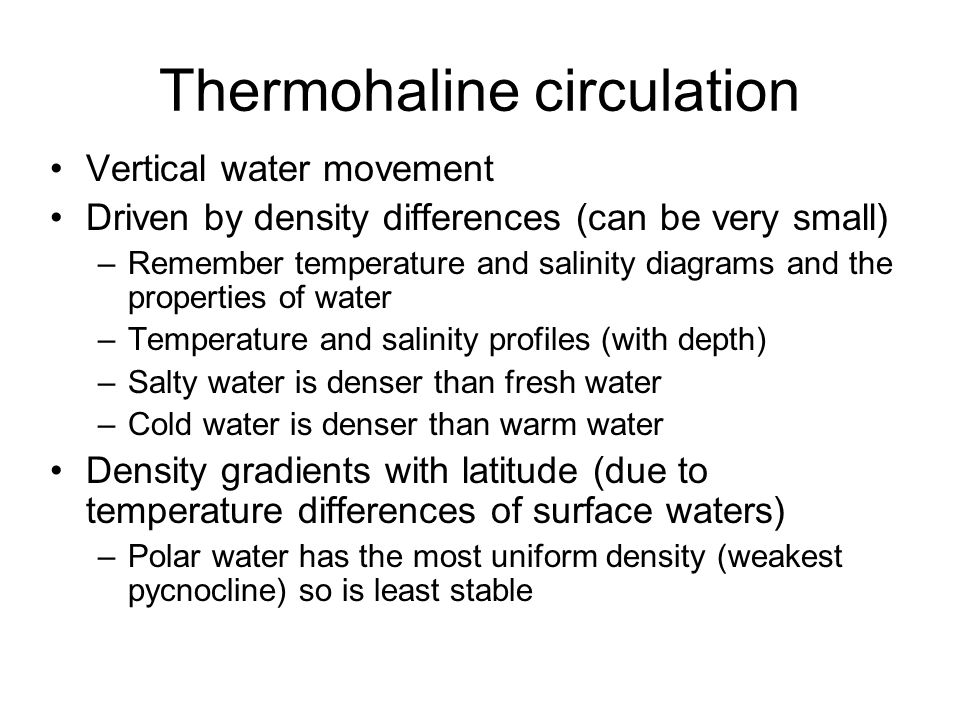 Thermohaline circulation As for the atmosphere, there are convergence and divergence zones where water masses collide or diverge Important for global heat balance Deep circulation and basin exchange of water, material, and heat