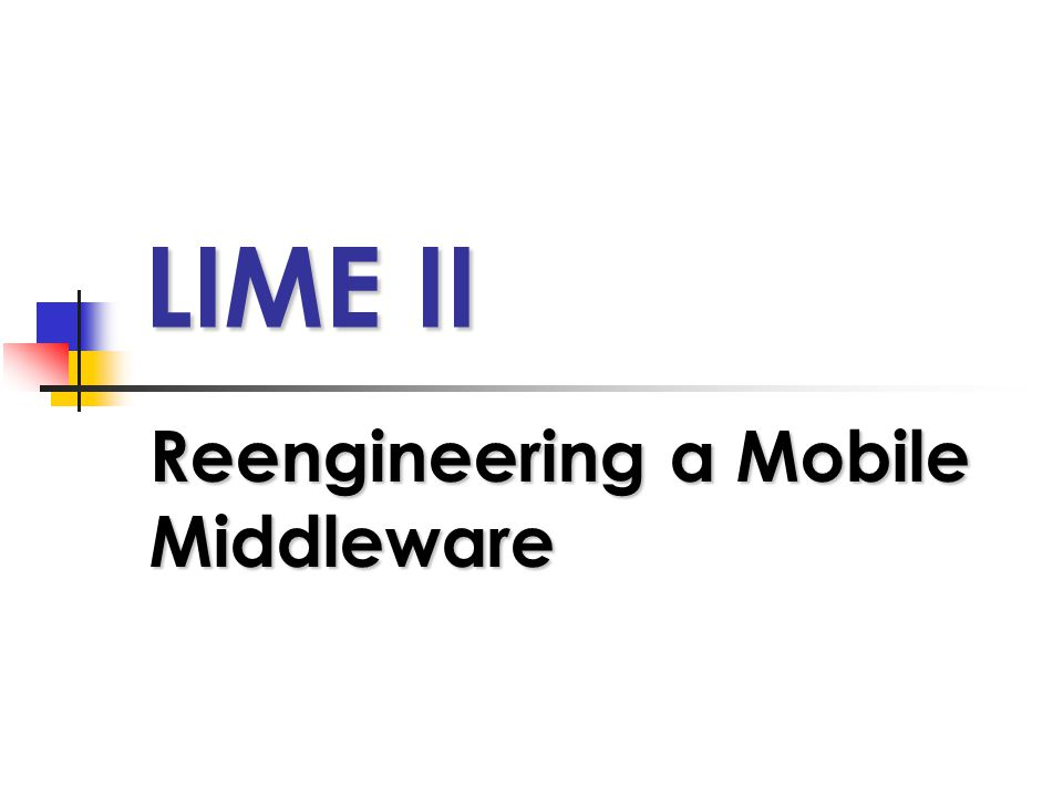 LIME II LIME II Reengineering a Mobile Middleware