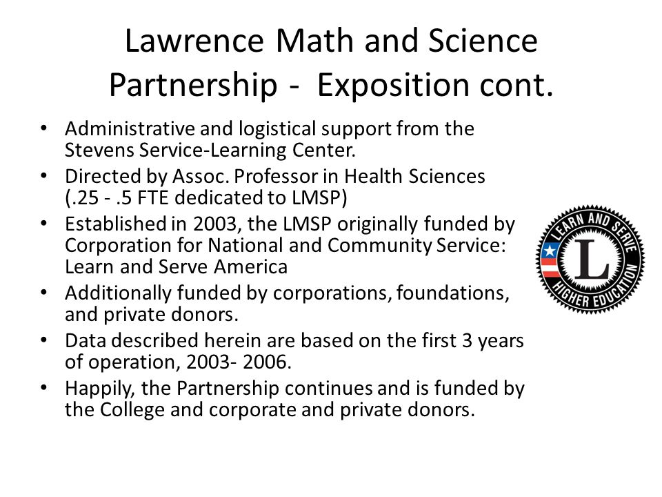 Lawrence Math and Science Partnership - Exposition cont. Administrative and logistical support from the Stevens Service-Learning Center. Directed by A