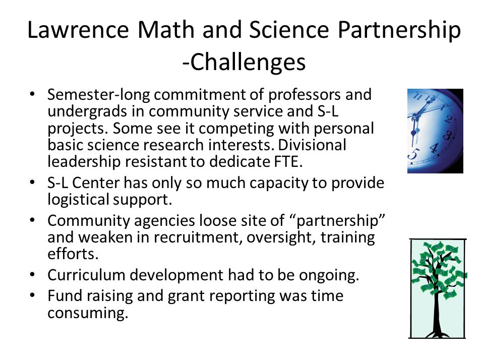 Lawrence Math and Science Partnership -Challenges Semester-long commitment of professors and undergrads in community service and S-L projects.
