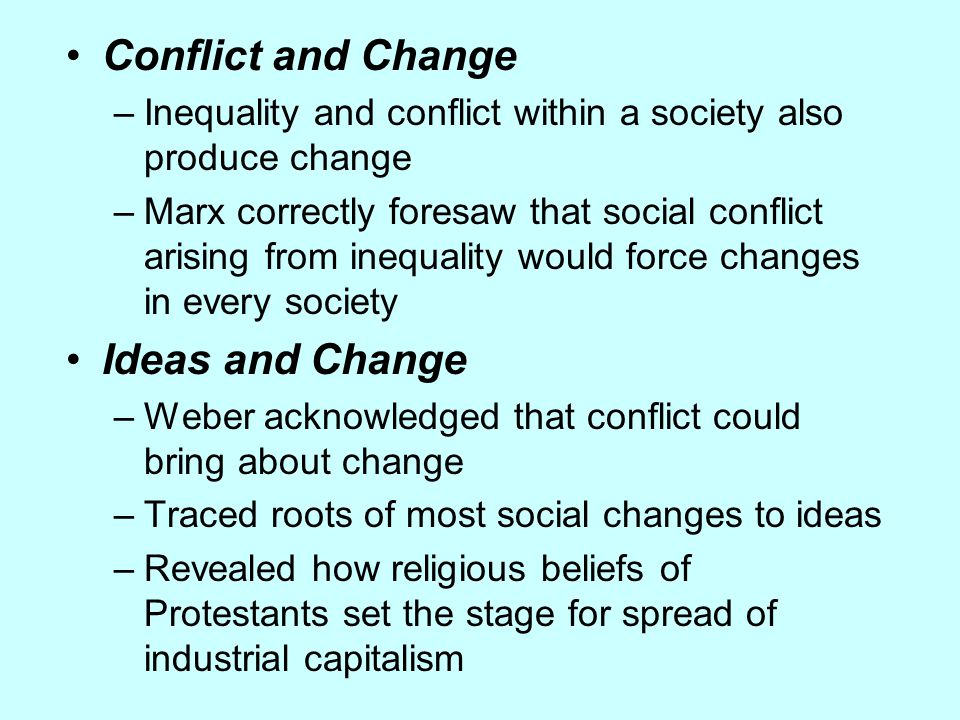 Conflict and Change –Inequality and conflict within a society also produce change –Marx correctly foresaw that social conflict arising from inequality