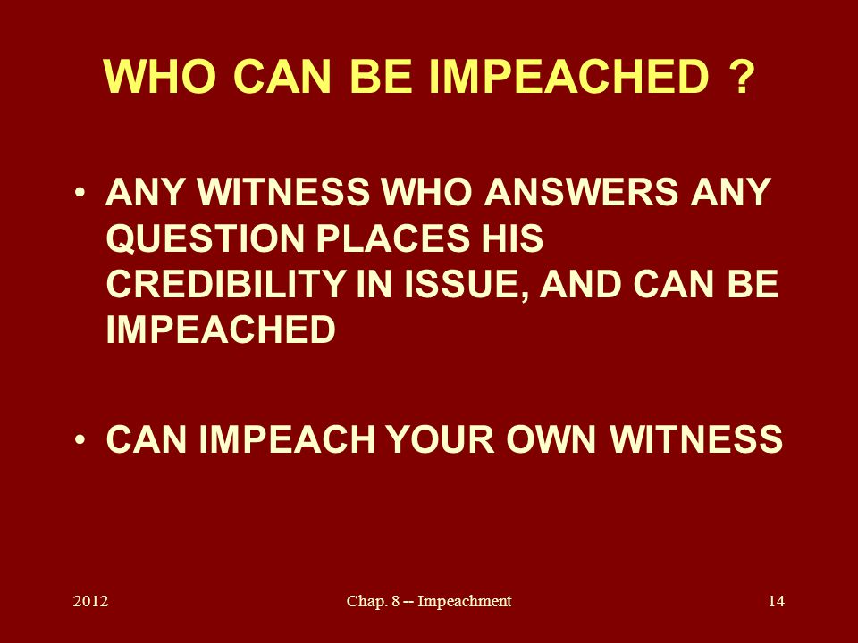2012Chap. 8 -- Impeachment14 WHO CAN BE IMPEACHED .